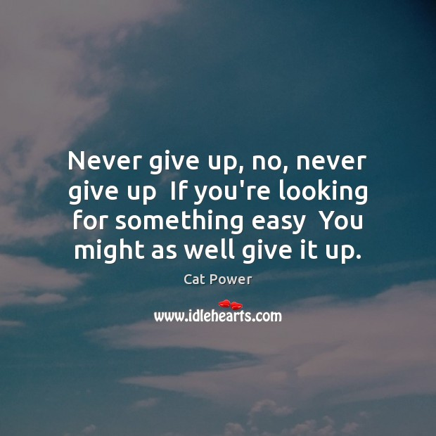 Never give up, no, never give up  If you're looking for something Image