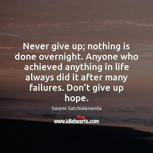 Image, Never give up; nothing is done overnight. Anyone who achieved anything in