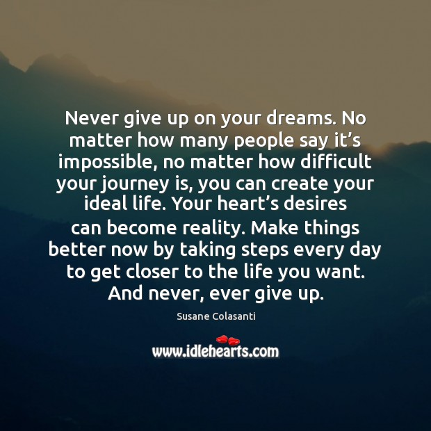 Never give up on your dreams. No matter how many people say Never Give Up Quotes Image