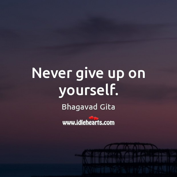 Never give up on yourself. Never Give Up Quotes Image