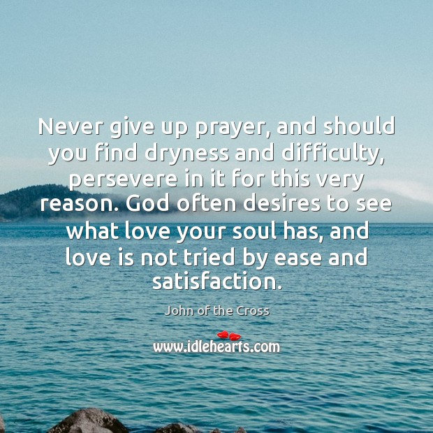 Never give up prayer, and should you find dryness and difficulty, persevere Never Give Up Quotes Image