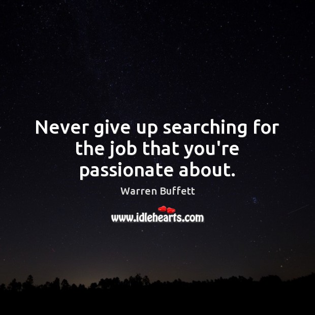 Image about Never give up searching for the job that you're passionate about.