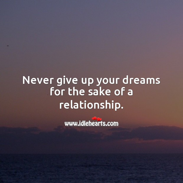 Image, Never give up your dreams for the sake of a relationship.