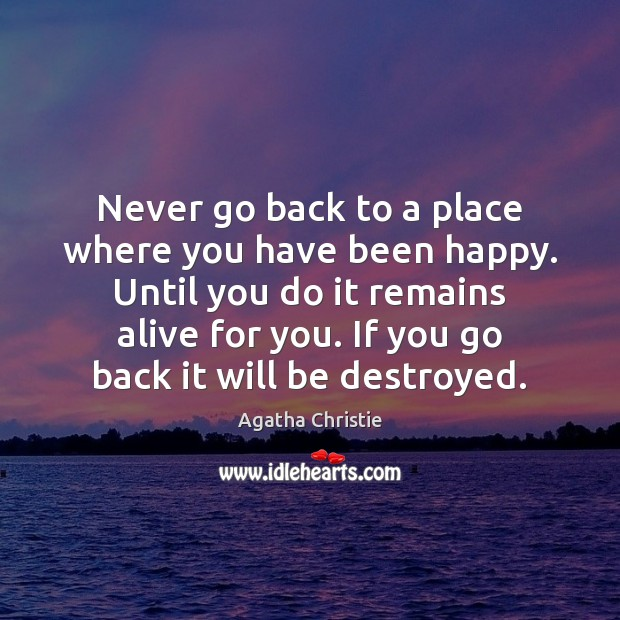 Image, Never go back to a place where you have been happy. Until