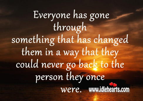 Everyone has gone through something that has changed Image