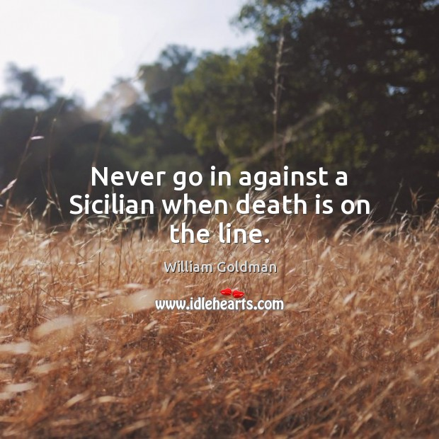 Image, Never go in against a Sicilian when death is on the line.