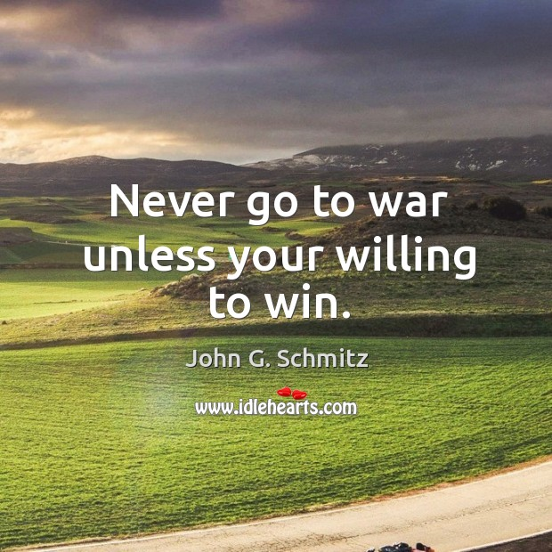 Never go to war unless your willing to win. Image