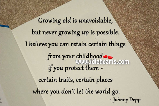 Growing Old Is Unavoidable, But Never Growing Up