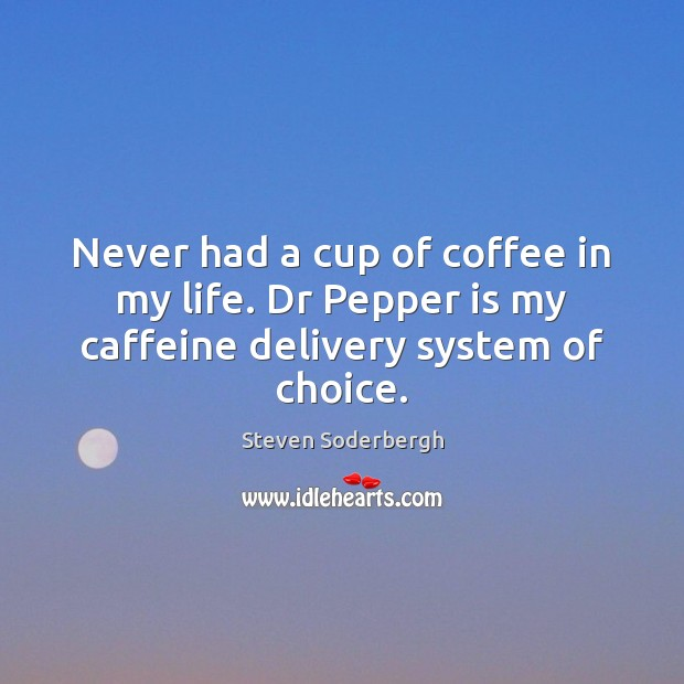 Never had a cup of coffee in my life. Dr Pepper is my caffeine delivery system of choice. Image