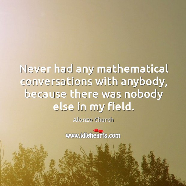 Image, Never had any mathematical conversations with anybody, because there was nobody else in my field.