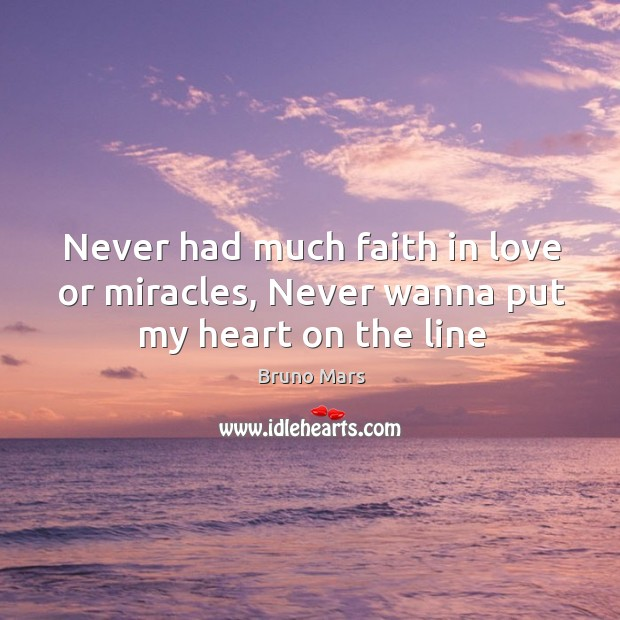 Never had much faith in love or miracles, Never wanna put my heart on the line Bruno Mars Picture Quote