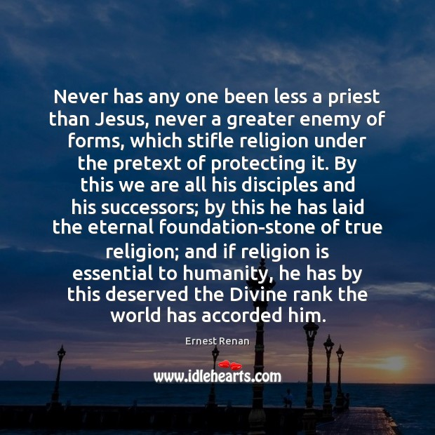 Never has any one been less a priest than Jesus, never a Image