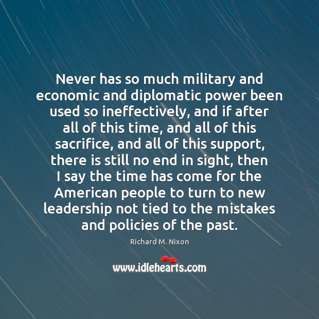 Never has so much military and economic and diplomatic power been used Richard M. Nixon Picture Quote
