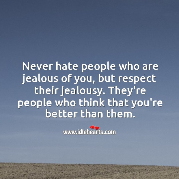 Image, Never hate ones who are jealous of you. They're who think that you're better.