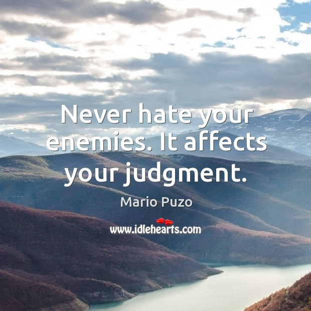 Never hate your enemies. It affects your judgment. Mario Puzo Picture Quote