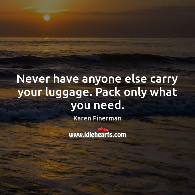 Never have anyone else carry your luggage. Pack only what you need. Image