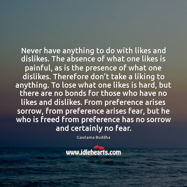Never have anything to do with likes and dislikes. The absence of Gautama Buddha Picture Quote