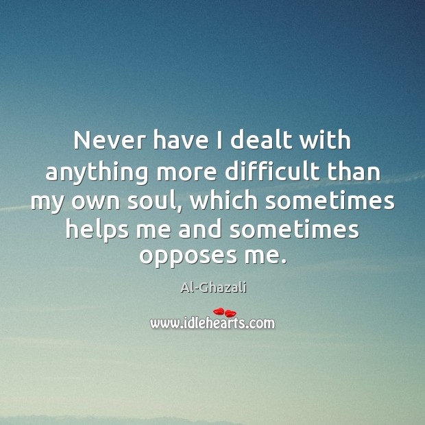 Image, Never have I dealt with anything more difficult than my own soul,