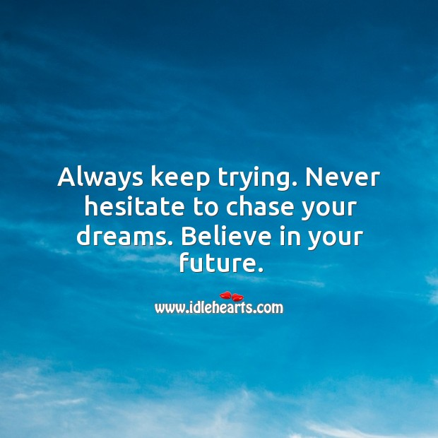 Never hesitate to chase your dreams. Believe in your future. Dream Quotes Image