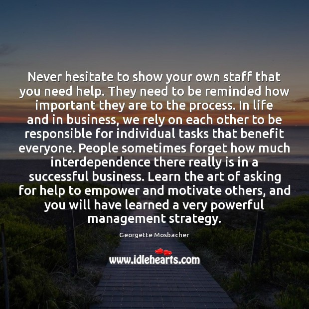 Image, Never hesitate to show your own staff that you need help. They