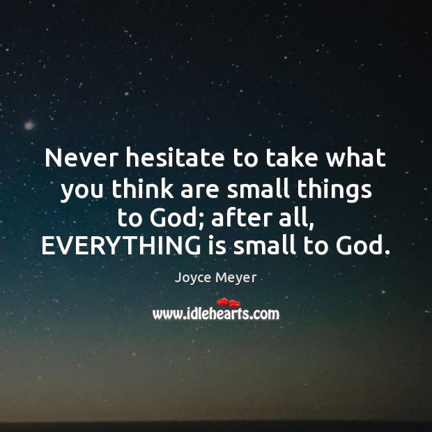 Never hesitate to take what you think are small things to God; Image