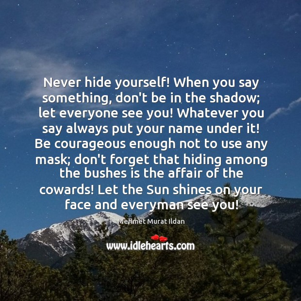 Image, Never hide yourself! When you say something, don't be in the shadow;