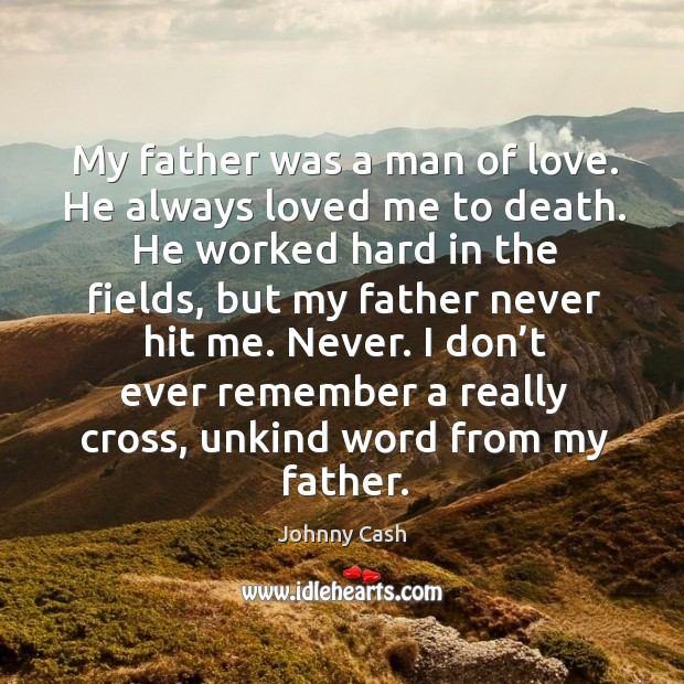 Never. I don't ever remember a really cross, unkind word from my father. Image