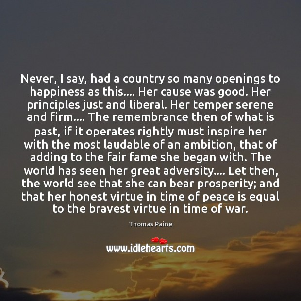 Never, I say, had a country so many openings to happiness as Thomas Paine Picture Quote