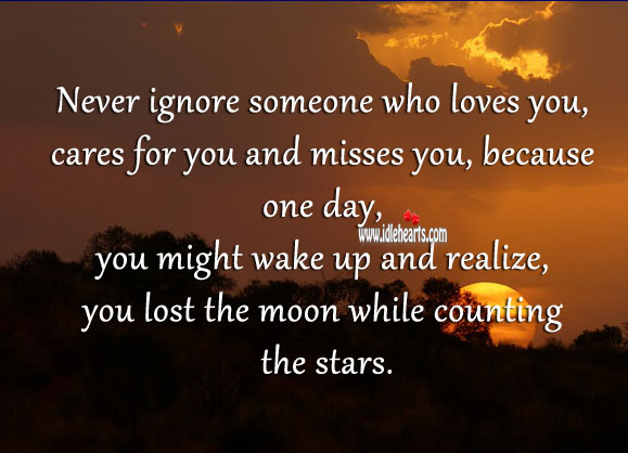 Never ignore someone who loves you, cares for you and misses you. Realize Quotes Image