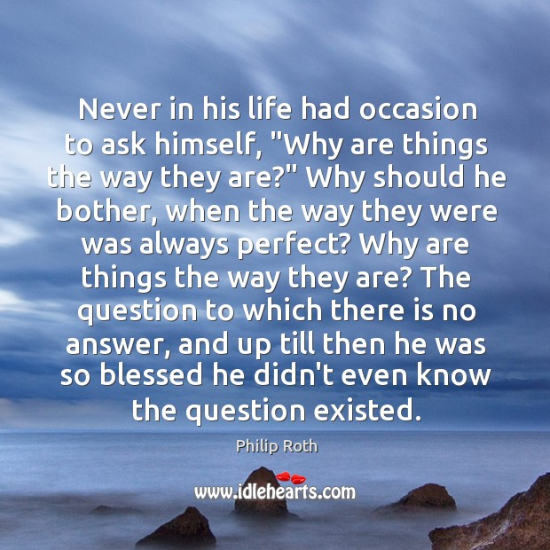 "Never in his life had occasion to ask himself, ""Why are things Image"