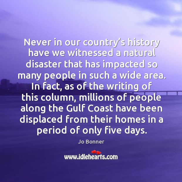 Never in our country's history have we witnessed a natural disaster that has impacted Image