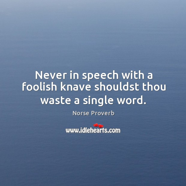 Never in speech with a foolish knave shouldst thou waste a single word. Norse Proverbs Image