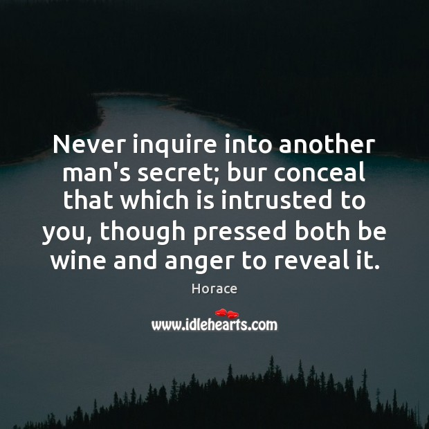 Never inquire into another man's secret; bur conceal that which is intrusted Image