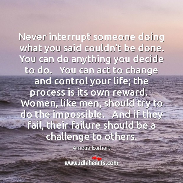 Never interrupt someone doing what you said couldn't be done. You can Challenge Quotes Image