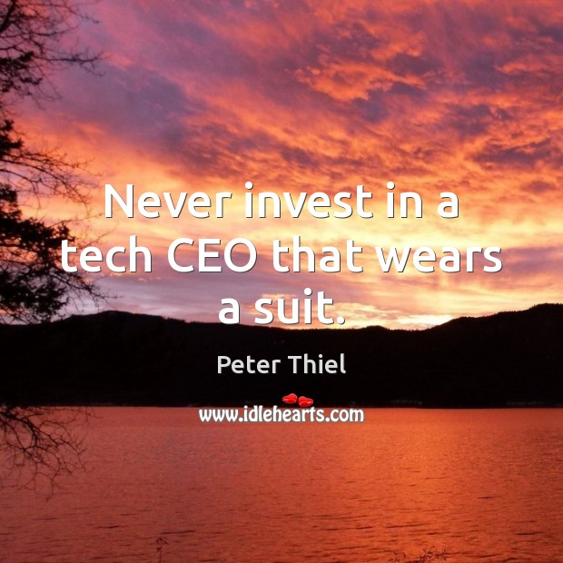 Never invest in a tech CEO that wears a suit. Peter Thiel Picture Quote