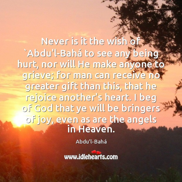 Image, Never is it the wish of `Abdu'l-Bahá to see any being hurt,