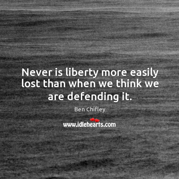 Image, Never is liberty more easily lost than when we think we are defending it.