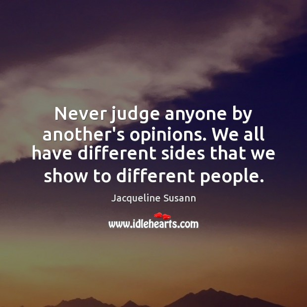 Image, Never judge anyone by another's opinions. We all have different sides that
