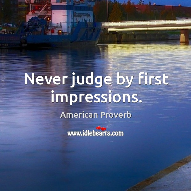 Never judge by first impressions. Image