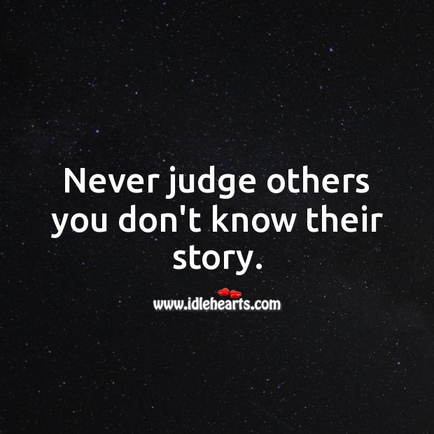 Never judge others you don't know their story. Don't Judge Quotes Image