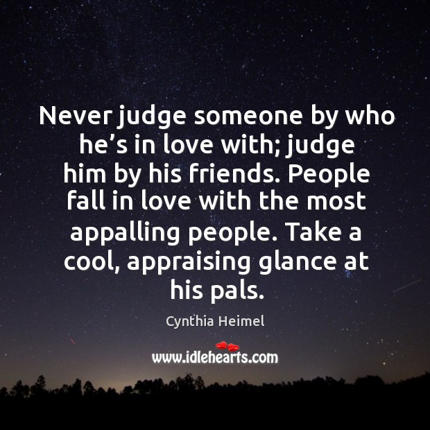 Image, Never judge someone by who he's in love with; judge him by his friends.
