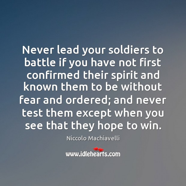 Never lead your soldiers to battle if you have not first confirmed Niccolo Machiavelli Picture Quote