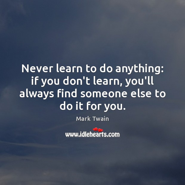 Image, Never learn to do anything: if you don't learn, you'll always find