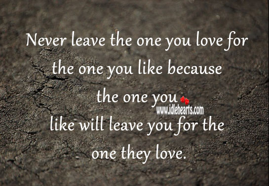 Image, Never leave the one you love for the one you like