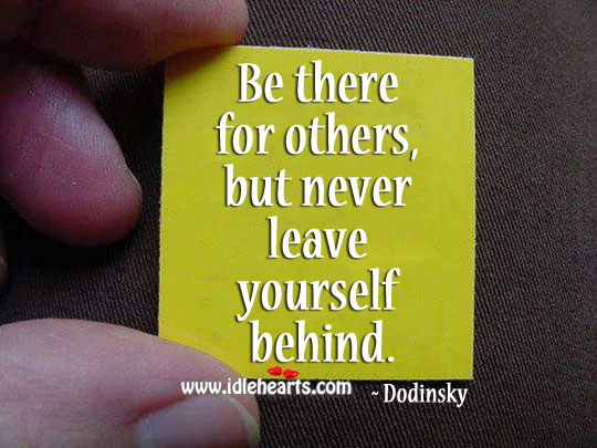 Image, Be there for others, but never leave yourself behind.