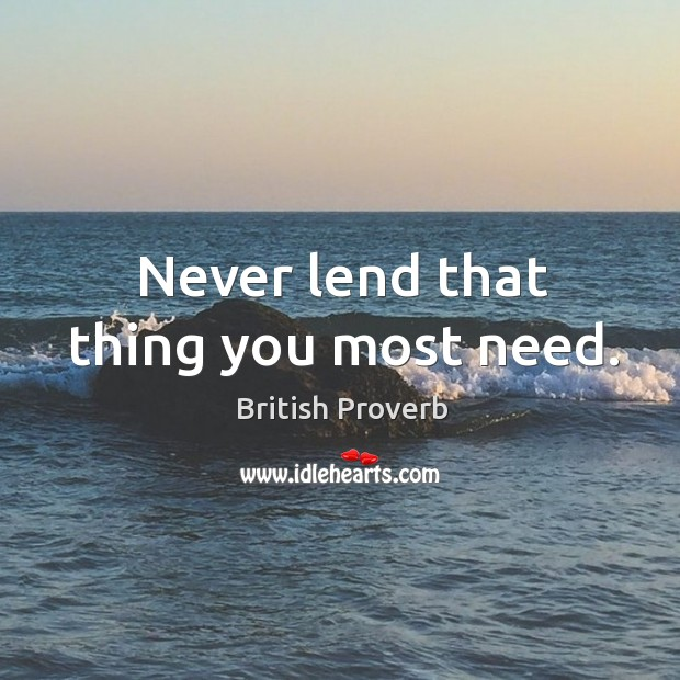 Image, Never lend that thing you most need.