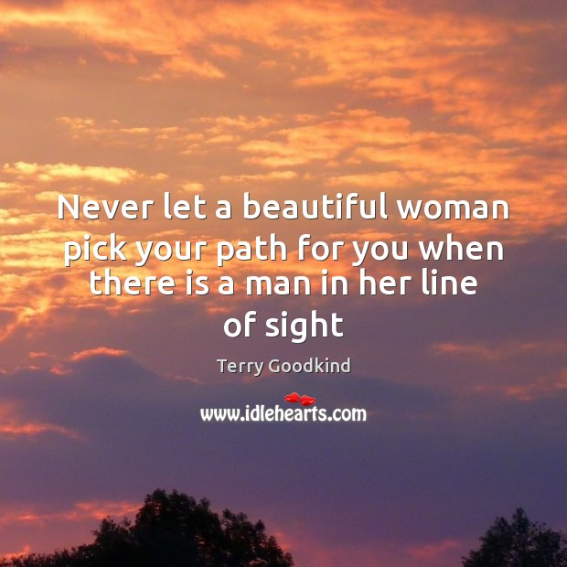 Never let a beautiful woman pick your path for you when there Terry Goodkind Picture Quote