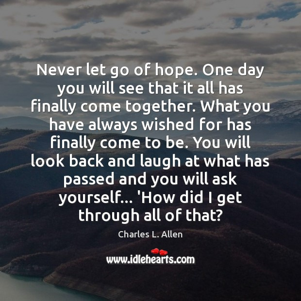 Never let go of hope. One day you will see that it Let Go Quotes Image