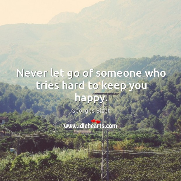 Image, Never let go of someone who tries hard to keep you happy.