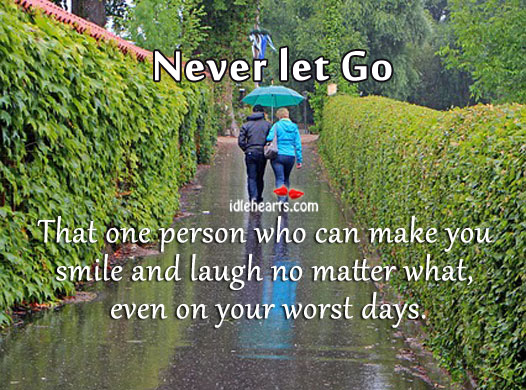 Never Let Go That One Person Who Can Make You Smile.